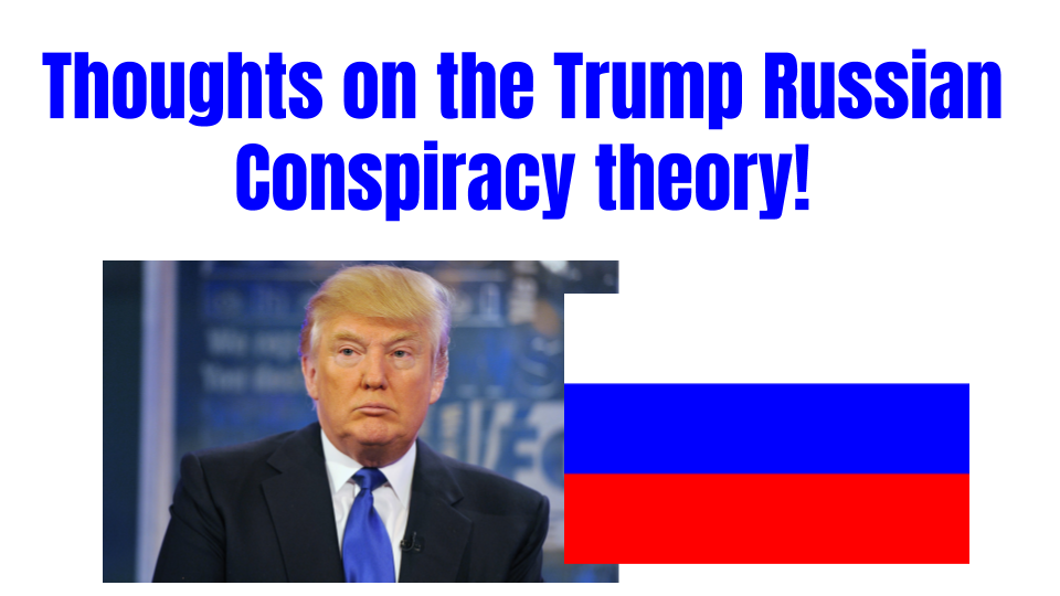 Thoughts on the Trump Russian Conspiracy theory!.png