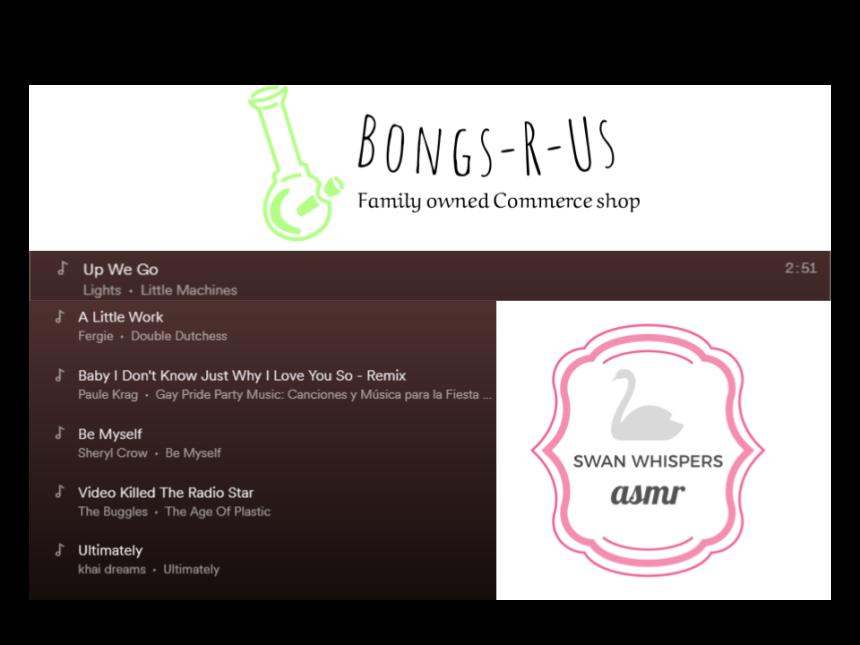 Bongs-R-Us.ca & Swan Whispers ASMR Playlist.png