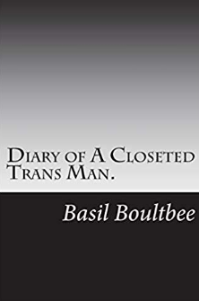 Diary of a closetted trans man Basil Bee