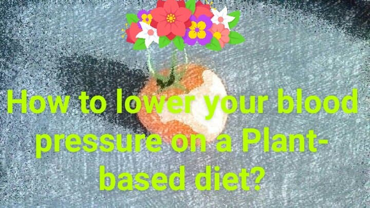 How to lower your blood pressure on a plant based diet.jpeg