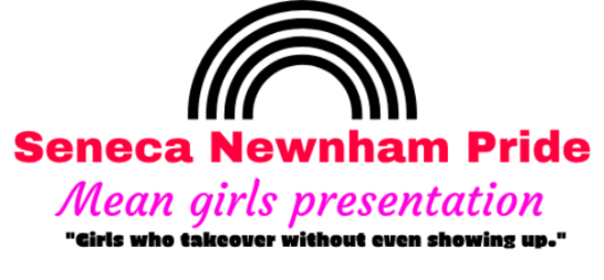 Seneca Newnham Pride Mean Girls Presentation