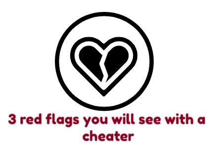 3 red flags you will see with a cheater