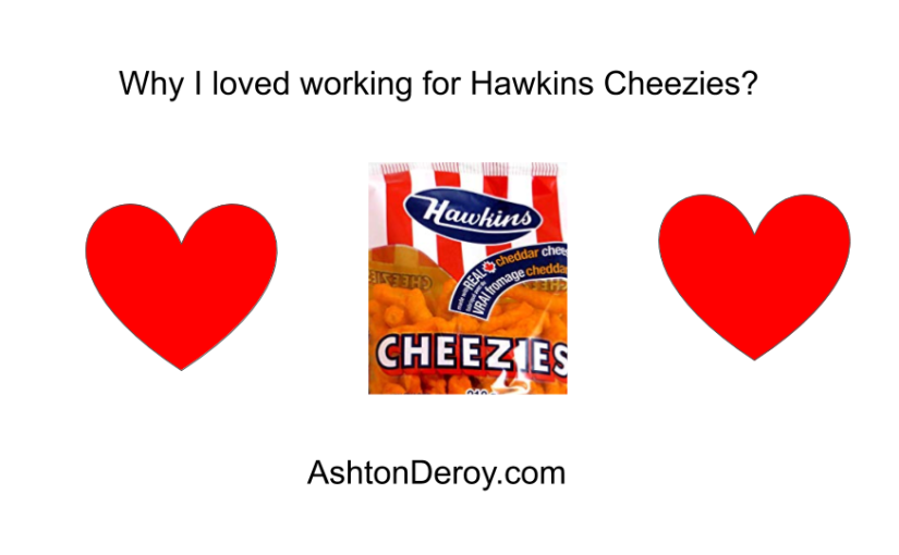 Why I loved working for HawkinsCheezies?