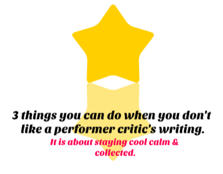 3 things you can do when you don't like a performer critic's writing. Commentary on Lily Devine'sreply.