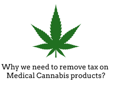 Why we need to remove tax on medical cannabis products