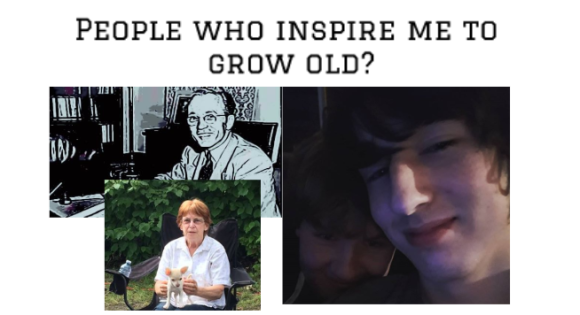 People who inspire me to grow old