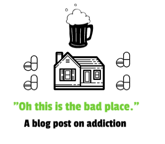 """Oh, this is the bad place."" Describing my personal hell. Discussing addiction."
