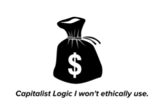 Capitalist Logic I won't ethically use.