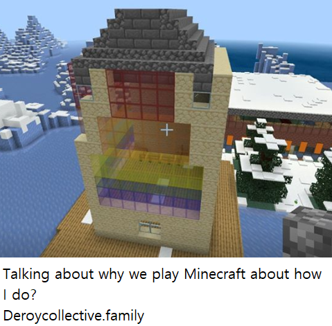 Talking about why we play Minecraft about how I do?