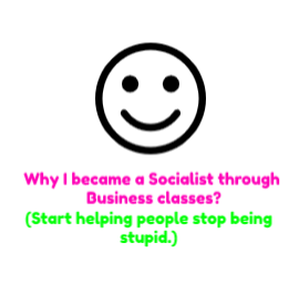 Why I became a Socialist through Business classes?