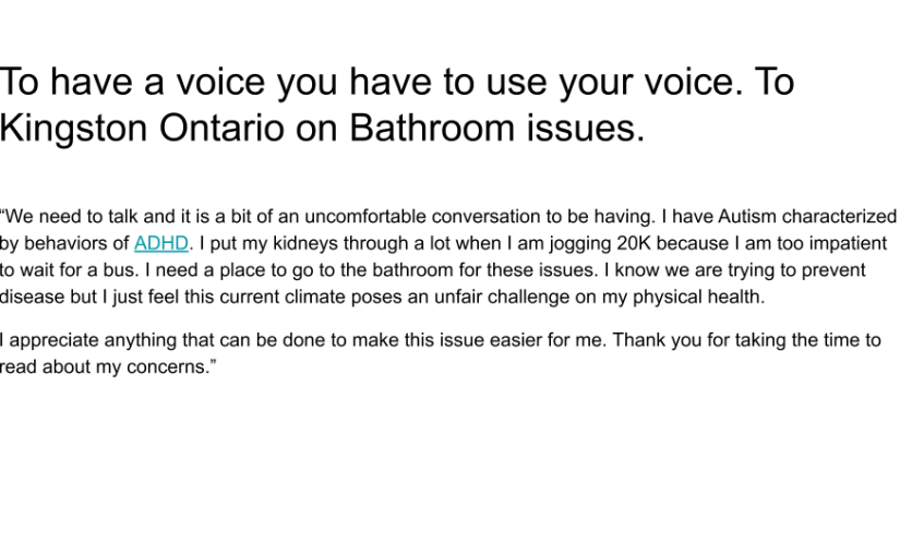 To have a voice you have to use your voice. To Kingston Ontario on Bathroom issues.